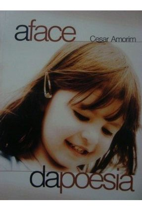 A Face da Poesia - Amorim,Cesar | Nisrs.org