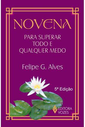 Novena para Superar Todo e Qualquer Medo - Alves,Felipe G. | Hoshan.org