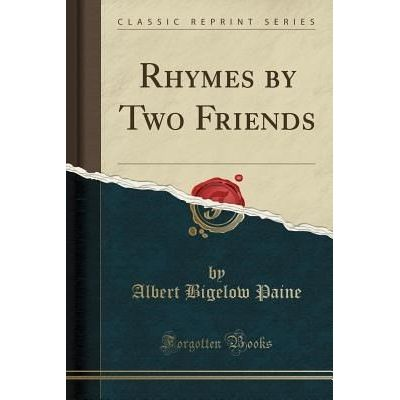 Rhymes By Two Friends (Classic Reprint)