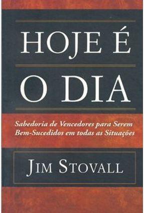 Hoje É o Dia - Sabedoria de Vencedores para Serem Bem-sucedidos em Todas as Situações - Stovall,Jim | Tagrny.org