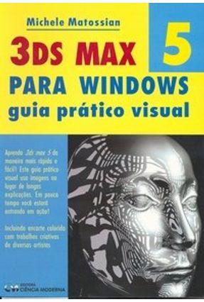 3ds Max 5 para Windows - Guia Prático Visual - Matossian,Michele | Tagrny.org