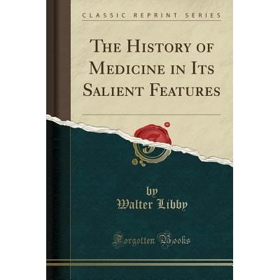 The History Of Medicine In Its Salient Features (Classic Reprint)
