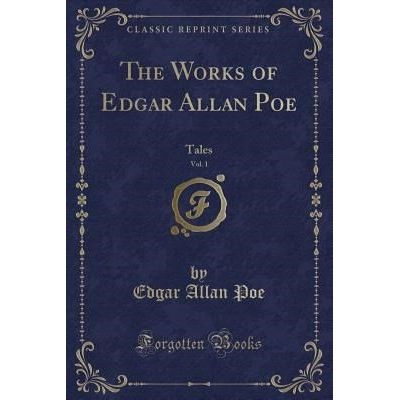 The Works Of Edgar Allan Poe, Vol. 1 - Tales (Classic Reprint)