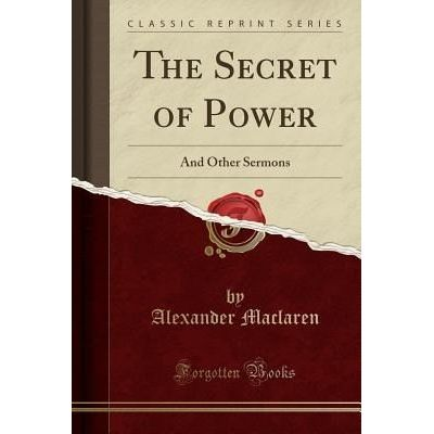 The Secret Of Power - And Other Sermons (Classic Reprint)