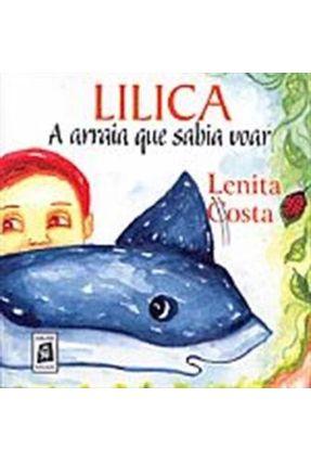 Lilica A Arraia Que Sabia Voar - Costa,Lenita   Nisrs.org