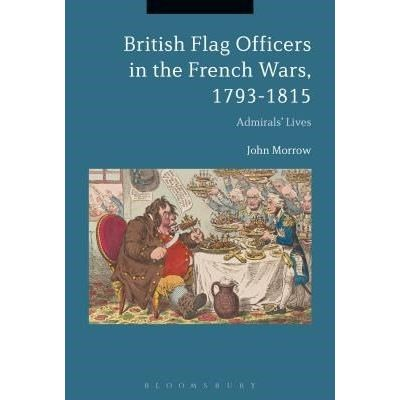 British Flag Officers In The French Wars, 1793-1815 - Admirals' Lives