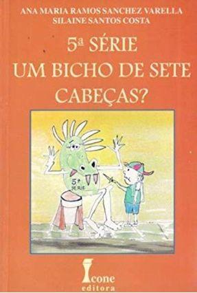 Um Bicho De Sete Cabeças? 5ª Série - Costa,Silaine Santos Varella,Ana Maria Ramos Sanchez pdf epub