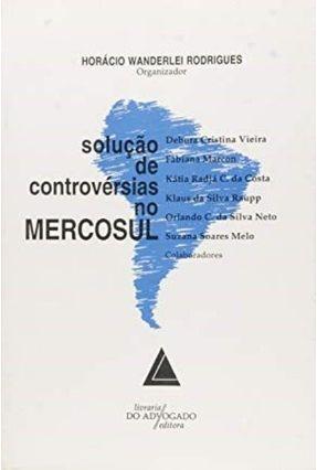 Solucao de Controversias No Mercosul - Rodrigues,Horacio Wanderlei | Hoshan.org