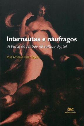 Internautas e Náufragos - A Busca do Sentido na Cultura Digital - Tapias,José Antonio Pérez | Hoshan.org