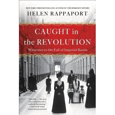 Caught In The Revolution - Witnesses To The Fall Of Imperial Russia