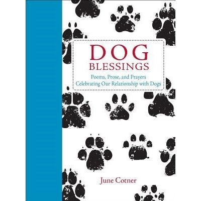 Dog Blessings - Poems, Prose, And Prayers Celebrating Our Relationship With Dogs