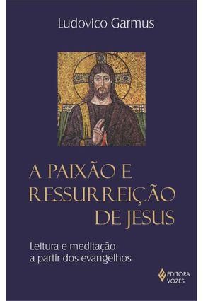 A Paixão e Ressurreição de Jesus - Leitura e Meditação a Partir Dos Evangelhos - Garmus,Ludovico pdf epub