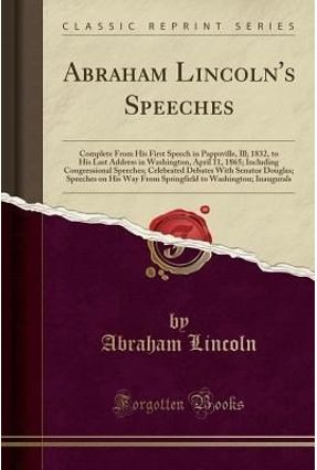 Abraham Lincoln's Speeches - Complete From His First Speech In Pappsville, Ill; 1832, To His Last Address In Washington, - Lincoln,Abraham pdf epub