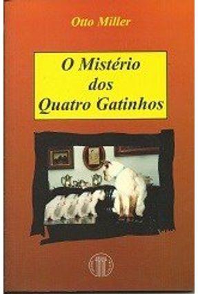 O Misterio Dos Quatro Gatinhos - Miller,Otto pdf epub