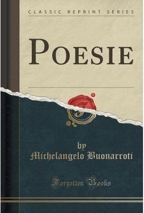 Poesie (Classic Reprint) - Buonarroti,Michelangelo   Nisrs.org