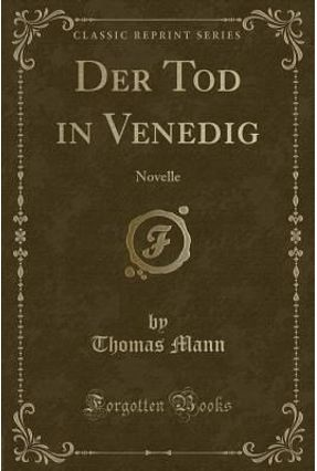 Der Tod In Venedig - Novelle (Classic Reprint) - Mann,Thomas | Nisrs.org