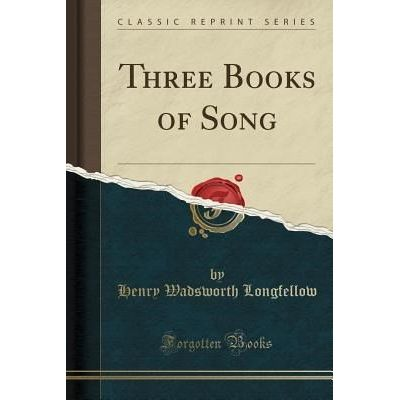 Three Books Of Song (Classic Reprint)