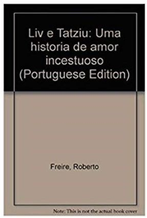 Liv e Tatziu -Uma Historia De Amor Incestuoso - Freire,Roberto pdf epub