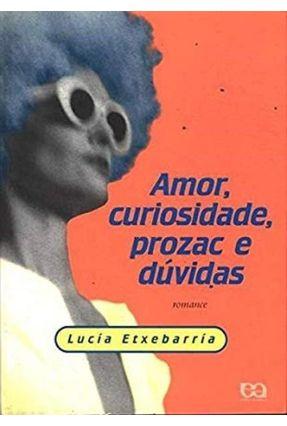 Amor Curiosidade; Prozac e Duvidas - Etxebarria,Lucia | Hoshan.org