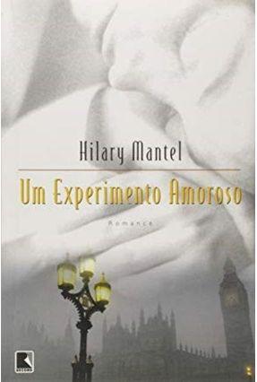 Um Experimento Amoroso - Mantel,Hilary | Hoshan.org