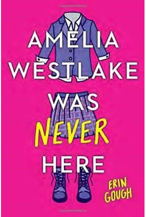 Amelia Westlake Was Never Here - Gough,Erin Gough,Erin   Tagrny.org