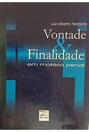 Vontade e Finalidade em Materia Penal - Ferracini,Luiz Alberto | Tagrny.org