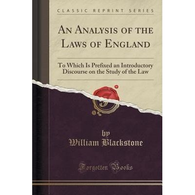 An Analysis Of The Laws Of England - To Which Is Prefixed An Introductory Discourse On The Study Of The Law (Classic Rep