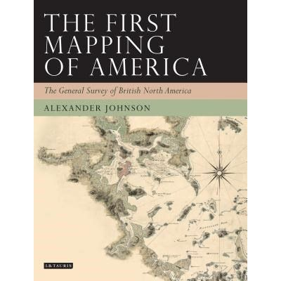 The First Mapping Of America - The General Survey Of British North America