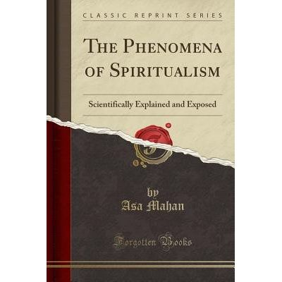 The Phenomena Of Spiritualism - Scientifically Explained And Exposed (Classic Reprint)