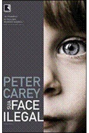 Sua Face Ilegal - Carey,Peter | Hoshan.org