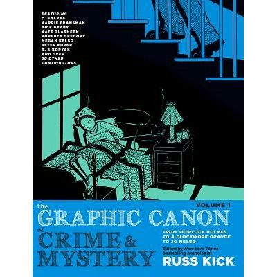 The Graphic Canon Of Crime And Mystery, Vol. 1 - From Sherlock Holmes To A Clockwork Orange To Jo Nesbø