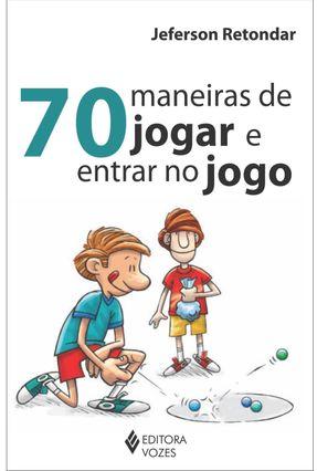 70 Maneiras de Jogar e Entrar No Jogo - Retondar,Jeferson | Hoshan.org