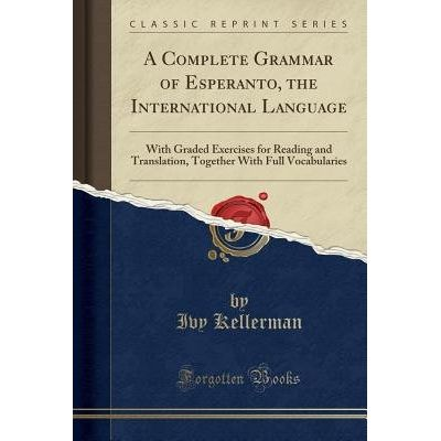 A Complete Grammar Of Esperanto, The International Language - With Graded Exercises For Reading And Translation, Togethe