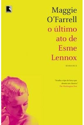 O Último Ato de Esme Lennox - O'Farrell,Maggie | Hoshan.org