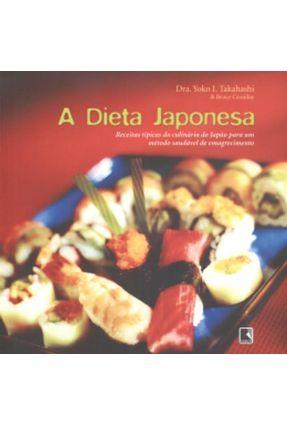 A Dieta Japonesa - Receitas Típicas da Culinária do Japão P/ Um Médtodo Saúdavel de Emagrecimento - Takahashi,Yoko I. Cassiday,Bruce   Nisrs.org