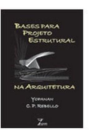 Bases para Projeto Estrutural na Arquitetura - Rebello,Yopanan C. P. | Hoshan.org
