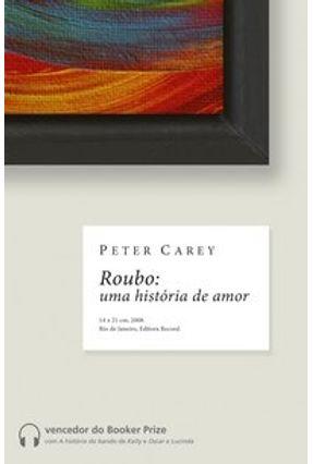 Roubo - Uma História de Amor - Carey,Peter | Hoshan.org