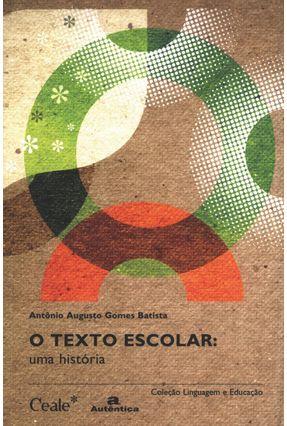O Texto Escolar - Uma História - Batista,Antônio Augusto Gomes   Hoshan.org