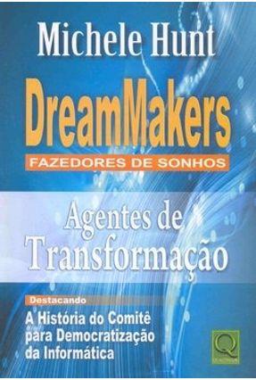 Dreammakers - Fazedores de Sonho - Agentes de Transformação - Hunt,Michele | Tagrny.org