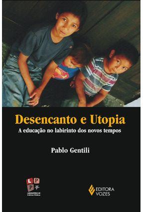 Desencanto e Utopia : A Educação no Labirinto - Gentili,Pablo pdf epub