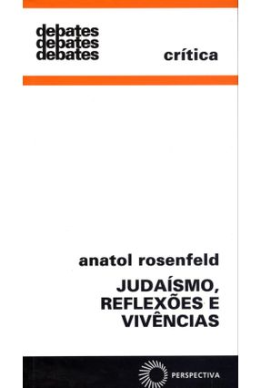 Judaísmo, Reflexões e Vivências - Debates - Rosenfeld,Anatol   Hoshan.org