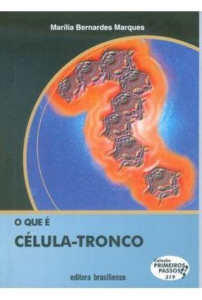 O Que É Célula-tronco - Col. Primeiros Passos - Marques,Marília Bernardes | Hoshan.org