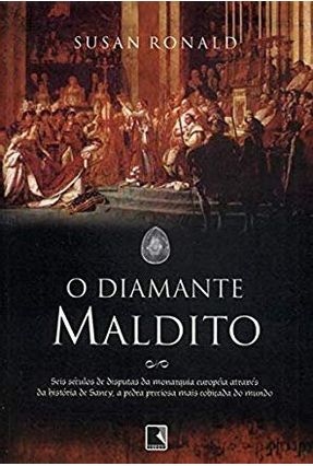 O Diamante Maldito - Seis Séculos De Disputas da Monarquia Européia Através da História De Sancy... - Ronald,Susan | Hoshan.org