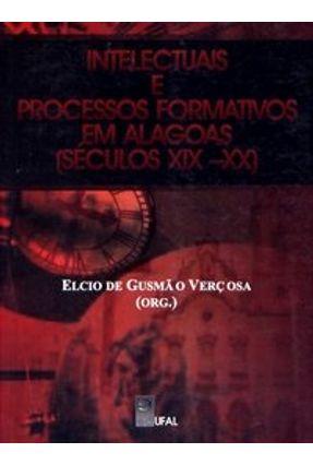 Intelectuais e Processos Formativos em Alagoas - Séculos Xix - XX - Vercosa ,Elcio de Gusmao pdf epub