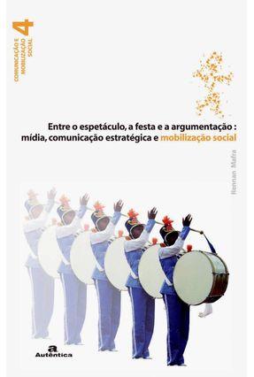Entre o Espetáculo, a Festa e a Argumentação - Mídia, Comunicação Estratégica e Mobilização Social - Mafra,Rennan | Nisrs.org