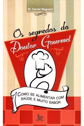 Os Segredos do Doutor Gourmet - Como Se Alimentar Com Saúde e Muito Sabor - Magnoni,Daniel pdf epub