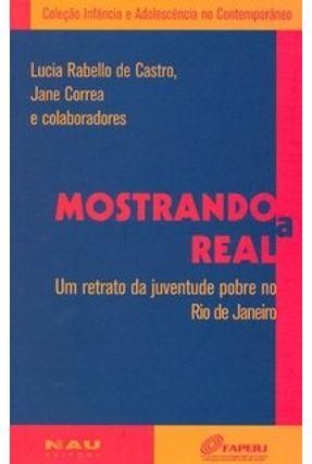 Mostrando a Real - Um Retrato da Juventude Pobre no Rio de Janeiro - Castro,Lucia Rabello de Correa,Jane | Nisrs.org