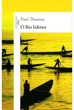 O Rio Inferior - Theroux,Paul | Hoshan.org