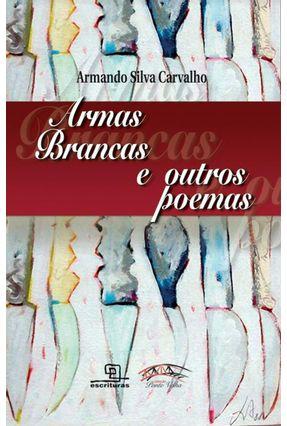 Armas Brancas e Outros Poemas - CARVALHO,ARMANDO SILVA pdf epub