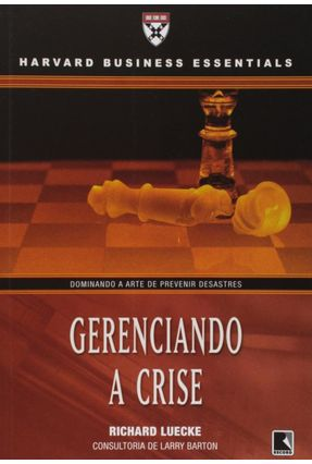 Gerenciando a Crise - Col. Harvard Business Essentials - Luecke,Richard pdf epub